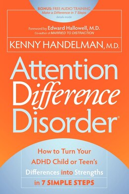 Book Attention Difference Disorder: How to Turn Your ADHD Child or Teen's Differences into Strengths in… by Kenny Handelman