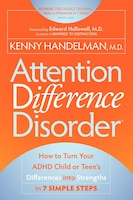 Attention Difference Disorder: How to Turn Your ADHD Child or Teen's Differences into Strengths in…