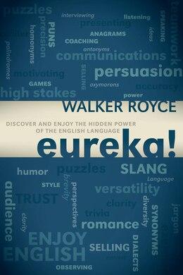 Livre Eureka!: Discover and Enjoy the Hidden Power of the English Language de Walker Royce