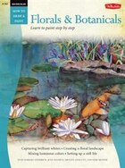 Watercolor: Florals & Botanicals: Learn To Paint Step By Step