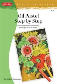 Book Oil Pastel Step by Step: Discover the secrets to creating masterpieces in oil pastel by Nathan Rohlander