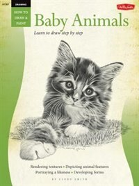 Book Drawing: Baby Animals: Learn to Draw Step by Step by Cindy Smith