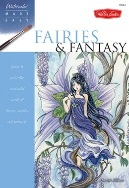 Book Fairies & Fantasy: Learn To Paint The Enchanted World Of Fairies, Angels, And Mermaids by Meredith Dillman