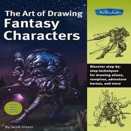 Book The Art of Drawing Fantasy Characters: Discover step-by-step techniques for drawing aliens… by Jacob Glaser