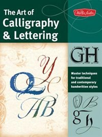 Book The Art of Calligraphy & Lettering: Master techniques for traditional and contemporary handwritten… by Cari Ferraro