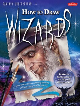 Book How to Draw Wizards: Discover The Secrets To Drawing, Painting, And Illustrating A World Of Sorcery by John Rheaume