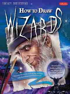 How to Draw Wizards: Discover The Secrets To Drawing, Painting, And Illustrating A World Of Sorcery by John Rheaume