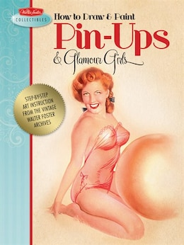 Book How to Draw & Paint Pin-ups & Glamour Girls: Step-by-step art instruction from the vintage Walter… by Russell Walter  Foster