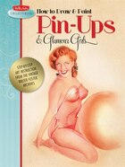 How to Draw & Paint Pin-ups & Glamour Girls: Step-by-step art instruction from the vintage Walter…