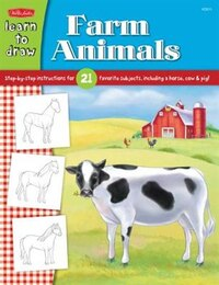 Learn to Draw Farm Animals: Step-by-step Instructions For 21 Favorite Subjects, Including A Horse…