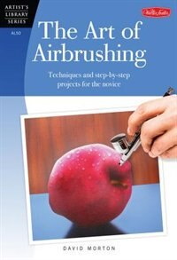 Book The Art of Airbrushing: Techniques and step-by-step projects for the novice by David Morton