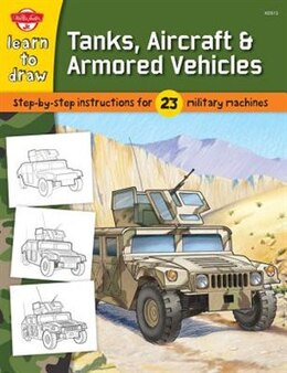 Book Learn To Draw Tanks, Aircraft & Armored Vehicles: Step-by-step instructions for 23  military… by Tom Lapadula