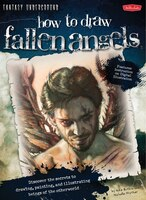 How to Draw Fallen Angels: Discover The Secrets To Drawing, Painting, And Illustrating Beings Of…