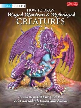 Book How To Draw Magical, Monstrous & Mythological Creatures: Discover the magic of drawing more than 20… by Bob Berry