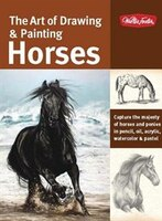 The Art Of Drawing & Painting Horses: Capture The Majesty Of Horses And Ponies In Pencil, Oil…