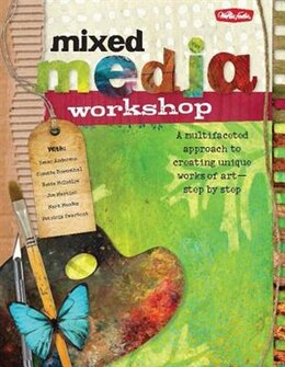 Book Mixed Media Workshop: A Multifaceted Approach To Creating Unique Works Of Art-step By Step by Isaac Anderson