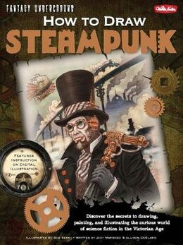 Book How to Draw Steampunk: Discover The Secrets To Drawing, Painting, And Illustrating The Curious… by Allison Deblasio