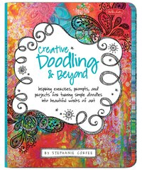 Creative Doodling & Beyond: Inspiring exercises, prompts, and projects for turning simple doodles…