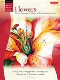 Book Oil & Acrylic: Flowers: Discover Techniques For Painting Fresh And Lively Floral Scenes by Baldwin Marcia