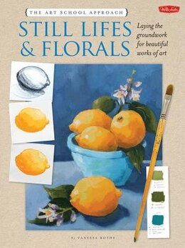 Book The Art School Approach: Still Lifes & Florals: Still Lifes & Florals by Vanessa Rothe