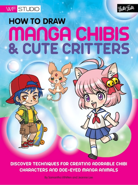 How to Draw Manga Chibis & Cute Critters: Discover techniques for creating adorable chibi characters and doe-eyed manga animals by Samantha Whitten