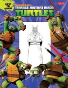 How to Draw Teenage Mutant Ninja Turtles: Learn To Draw Leonardo, Raphael, Donatello, And…