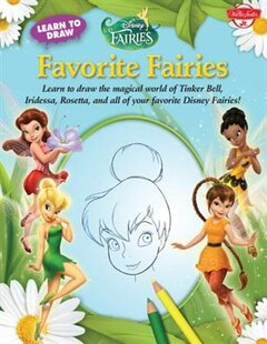 Learn To Draw Disney's Favorite Fairies: Learn To Draw The Magical World Of Tinker Bell, Silver Mist, Rosetta, And All Of Your Favorite Disn