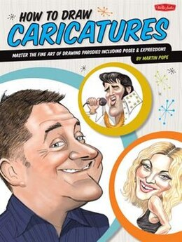 Book How to Draw Caricatures: Master The Fine Art Of Drawing Parodies, Including Poses And Expressions! by Martin Pope