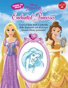 Learn To Draw Disney's Enchanted Princesses: Learn To Draw Ariel, Cinderella, Belle, Rapunzel, And…
