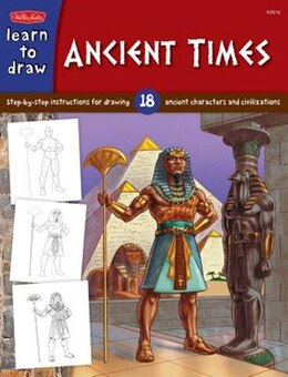 Book Ancient Times: Step-by- Step Instructions For 18 Ancient Characters And Civilizations by Bob Berry