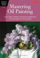 Mastering Oil Painting: Learn Simple Techniques And Practical Applications For Mastering The Art Of…