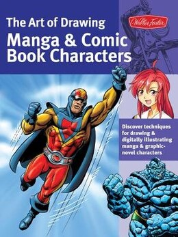 Book The Art Of Drawing Manga & Comic Book Characters: Discover Techniques For Drawing & Digitally… by Bob Berry