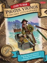 Book Learn To Draw Pirates, Vikings & Ancient Civilizations: Step-by-step Instructions For Drawing… by Bob Berry