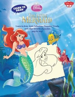 Book Learn To Draw Disney's The Little Mermaid: Learn To Draw Ariel, Sebastian, Flounder, Ursula, And… by Disney Storybook Artists