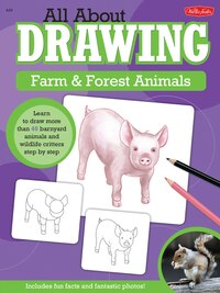 All About Drawing Farm & Forest Animals: Learn To Draw More Than 40 Barnyard Animals And Wildlife…