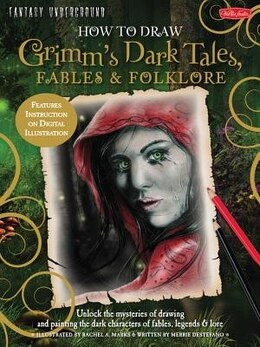 Book How To Draw Grimm's Dark Tales, Fables & Folklore: Unlock The Mysteries Of Drawing And Painting The… by Merrie Destefano