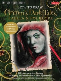 How To Draw Grimm's Dark Tales, Fables & Folklore: Unlock The Mysteries Of Drawing And Painting The…