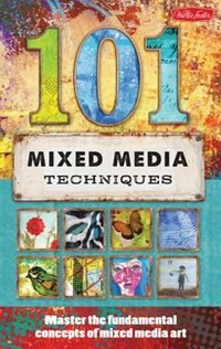 Book 101 Mixed Media Techniques: Master The Fundamental Concepts Of Mixed Media Art by Cherril Doty