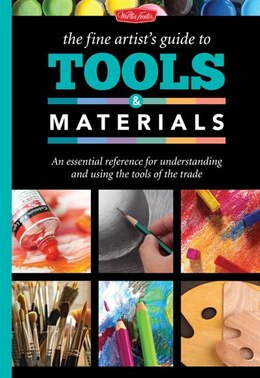 Book The Fine Artist's Guide To Tools & Materials: An Essential Reference For Understanding And Using… by Elizabeth T. Gilbert