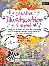 Book Creative Illustration & Beyond: Inspiring Tips, Techniques, And Ideas For Transforming Doodled… by Stephanie Corfee