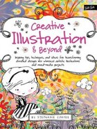 Creative Illustration & Beyond: Inspiring Tips, Techniques, And Ideas For Transforming Doodled…