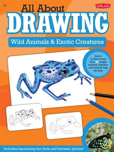 All About Drawing Wild Animals & Exotic Creatures: Learn To Draw 40 Jungle Animals, Reptiles, And Insects Step By Step by Walter Foster Creative Team