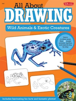 Book All About Drawing Wild Animals & Exotic Creatures: Learn To Draw 40 Jungle Animals, Reptiles, And… by Walter Foster Creative Team