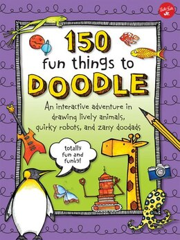Book 150 Fun Things To Doodle: An Interactive Adventure In Drawing Lively Animals, Quirky Robots, And… by Foster Jr. Cr Walter