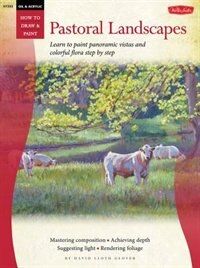 Book Oil & Acrylic: Pastoral Landscapes: Learn To Paint Panoramic Vistas And Colorful Flora Step By Step by David Lloyd Glover