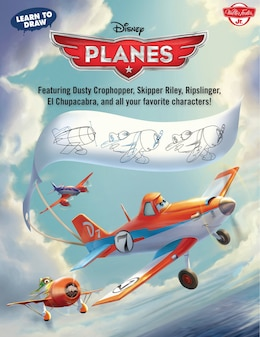 Book Learn To Draw Disney's Planes: Featuring Dusty Crophopper, Skipper Riley, Ripslinger, El Chupacabra… by Disney Storybook Artists