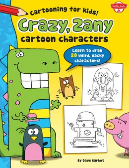 Book Crazy, Zany Cartoon Characters: Learn To Draw 20 Weird, Wacky Characters! by Dave Garbot