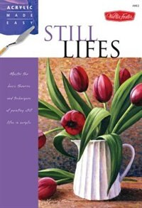 Book Still Lifes: Master The Basic Theories And Techniques Of Painting Still Lifes In Acrylic by Varvara Harmon