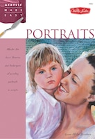 Portraits: Master The Basic Theories And Techniques Of Painting Portraits In Acrylic