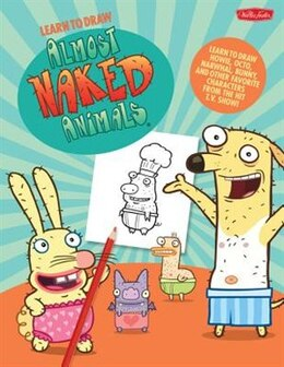 Book Learn To Draw Almost Naked Animals: Learn To Draw Howie, Octo, Narwhal, Bunny, And Other Favorite… by Walter Foster Creative Team